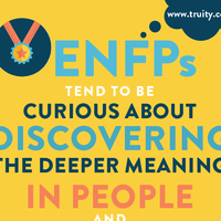 ENFPs tend to be curious about discovering the deeper meaning in people and idea