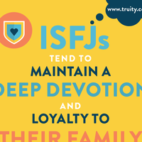 ISFJs tend to maintain a deep devotion and loyalty to their family...